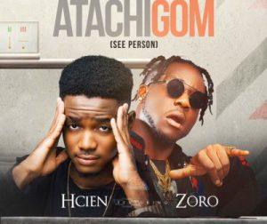Hcien - Atachigom Ft. Zoro